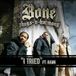 Bone Thugs-n-Harmony (ft. Akon) – I Tried