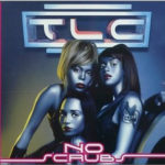 TLC – No Scrubs