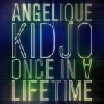 Angélique Kidjo – Once in a Lifetime