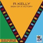 R. Kelly – Sign of a Victory (The Official 2010 FIFA World Cup Anthem)