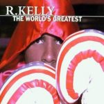 R. Kelly – The World's Greatest