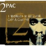 2Pac – I Wonder If Heaven Got a Ghetto