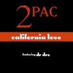2Pac (ft. Dr. Dre & Roger Troutman) – California Love [Main + Remix]