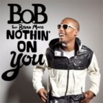 B.o.B – Nothin' On You (ft. Bruno Mars)