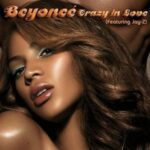 Beyoncé (ft. Jay Z) – Crazy In Love