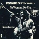 Bob Marley and the Wailers – No Woman, No Cry