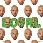 Chris Brown – Loyal (ft. Lil Wayne & Tyga)