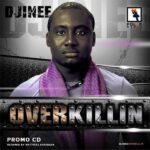 Djinee – Overkillin + Remix (ft. Ice Prince, M.I., Jesse Jagz)