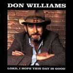 Don Williams – Lord, I Hope This Day Is Good