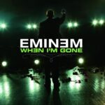 Eminem – When I'm Gone