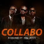 P-Square (ft. Don Jazzy) – Collabo