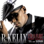 R. Kelly (ft. T-Pain, T.I.) – I'm a Flirt Remix