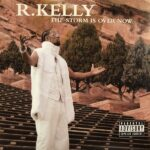 R. Kelly – The Storm Is Over Now