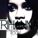 Rihanna (ft. Akon) – Emergency Room