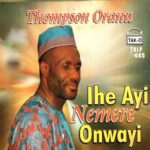 [Album]: Thompson Oranu – Ihe Ayi Nemere Onwayi