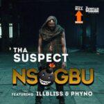 Tha Suspect – Nsogbu (ft. ILLbliss & Phyno)