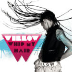 Willow Smith – Whip My Hair