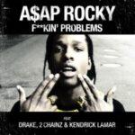A$AP Rocky – F**kin' Problems (ft. Drake, 2 Chainz, Kendrick Lamar)