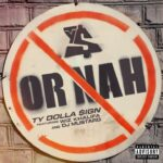 Ty Dolla $ign – Or Nah (ft. Wiz Khalifa & DJ Mustard) + Remix ft. The Weeknd